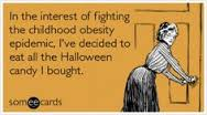 Fight Childhood Obesity... Eat all the Halloween candy!